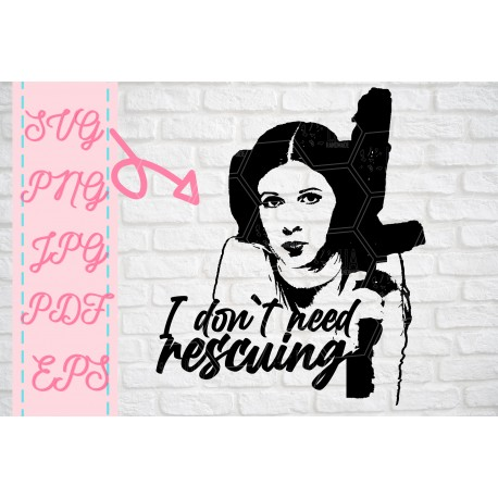 Leia I dont need rescuing SW inspired SVG + PNG + EPS + jpg +pdf cutting files bundle for cricut silhouette printable